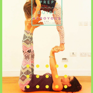 Acro Yoga Prep Guide for Parents and Children